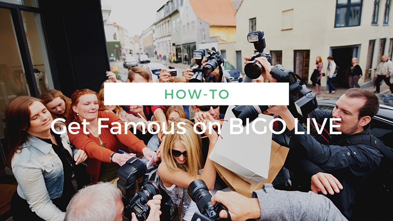 Be Famous on BIGO LIVE