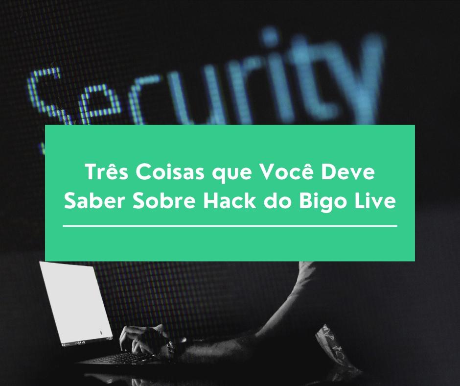 Três Coisas que Você Deve Saber Sobre Hack do Bigo Live