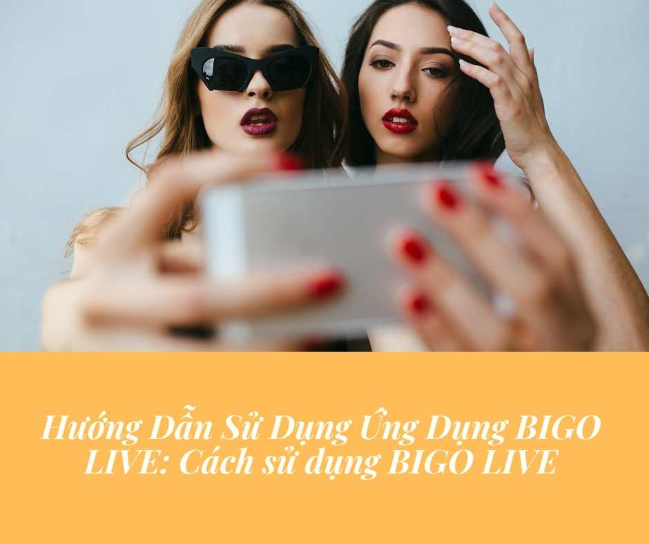 Cách sử dụng BIGO LIVE