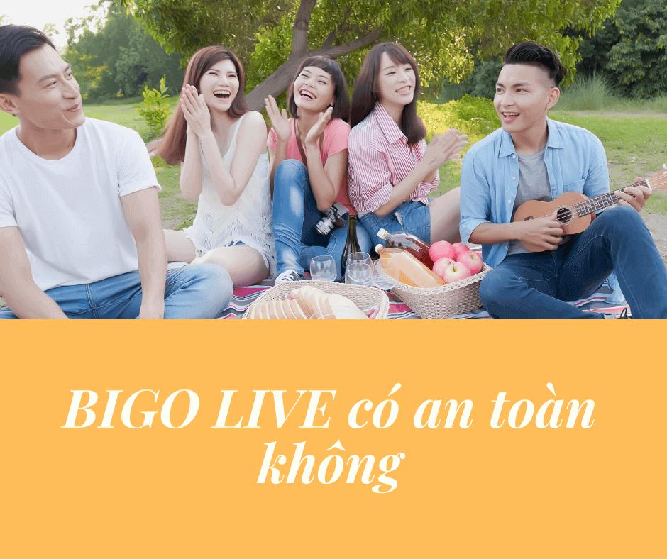 BIGO LIVE có an toàn không