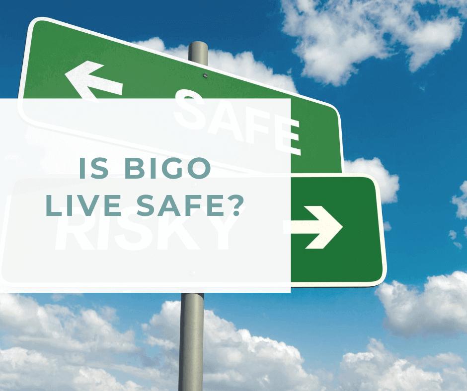 Is BIGO LIVE Safe