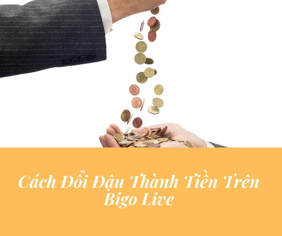 Cách Đổi Đậu Thành Tiền Trên Bigo Live