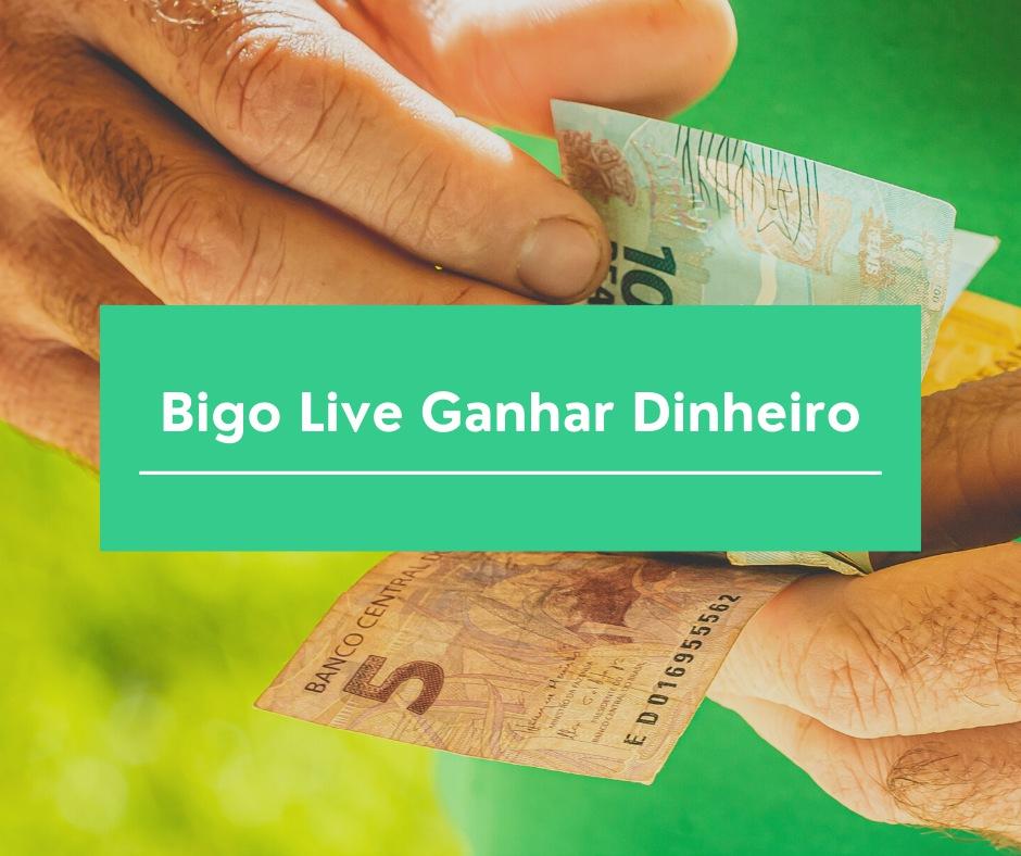 Bigo Live Ganhar Dinheiro