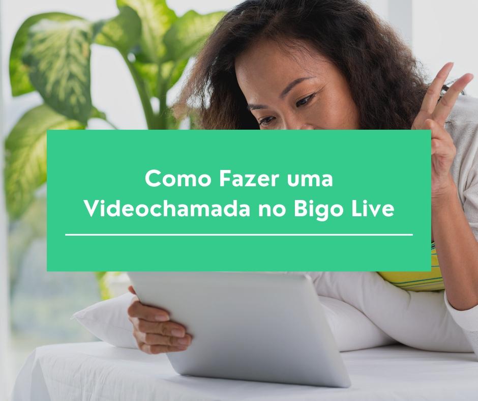Como Fazer uma Videochamada no Bigo Live