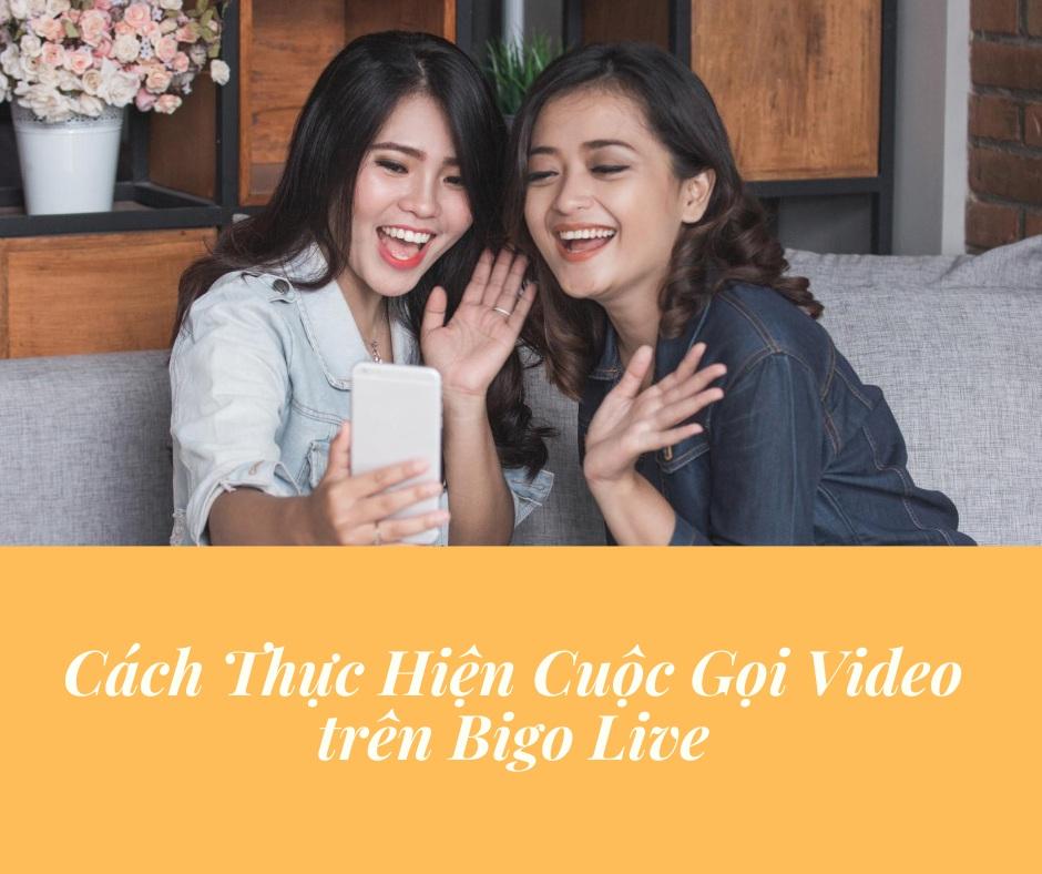 Cách Thực Hiện Cuộc Gọi Video trên Bigo Live